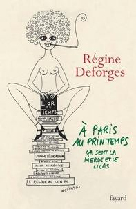 Régine Deforges - A Paris, au printemps, ça sent la merde et le lilas - Une année dans la vie de Régine Deforges.