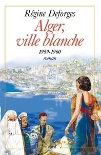Régine Deforges - Alger, ville blanche (1959-1960) - Edition brochée - La Bicyclette bleue, tome 8.
