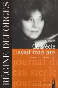 Régine Deforges - Ce siècle avait trois ans - Journal de l'année 2003.