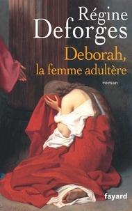 Régine Deforges - Deborah, la femme adultère.