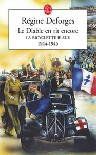 Régine Deforges - La bicyclette bleue Tome 3 : Le Diable en rit encore - 1944-1945.