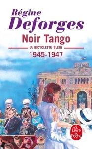 Régine Deforges - La bicyclette bleue Tome 4 : Noir Tango - 1945-1947.