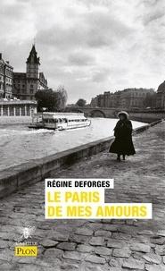 Régine Deforges - Le Paris de mes amours - Abécédaire sentimental.