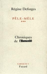 Régine Deforges - Pêle-Mêle Tome 3 - Chroniques de l'Humanité - Carnets V.