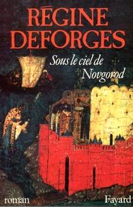 Régine Deforges - Sous le ciel de Novgorod.