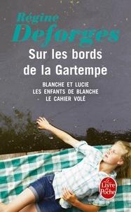 Régine Deforges - Sur les bords de la Gartempe - Blanche et Lucie ; Les Enfants de Blanche ; Le Cahier volé.