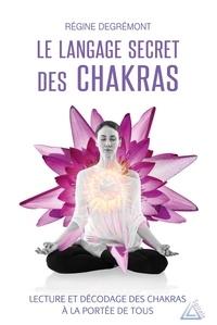 Régine Degremont - Le langage secret des chakras - Lecture et décodage des chakras à la portée de tous.