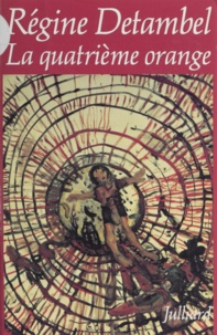 Régine Detambel - La quatrième orange.