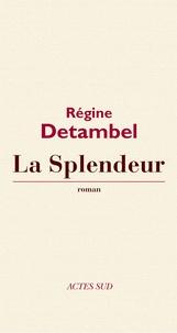 Régine Detambel - La splendeur.