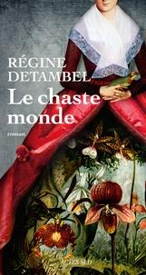 Régine Detambel - Le chaste monde.