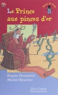 Régine Detambel et Michel Boucher - Le prince aux pinces d'or.