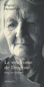 Régine Detambel - Le syndrome de Diogène - Eloge des vieillesses.