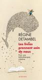 Régine Detambel - Les livres prennent soin de nous - Pour une bibliothérapie créative.