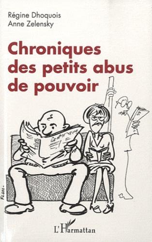 Régine Dhoquois et Anne Zelensky - Chroniques des petits abus de pouvoir.