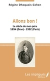 Régine Dhoquois-Cohen - Allons bon ! - Le siècle de mon père 1894 (Oran)-1992 (Paris).