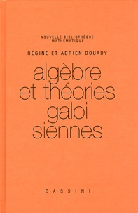 Régine Douady - Algèbre et théories galoisiennes.
