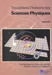 Régine Eber - Travaillons l'histoire des sciences physiques - Hydrostatique et loi des gaz parfaits, chimie : histoire des éléments.