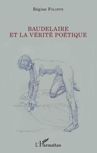 Régine Foloppe - Baudelaire et la vérité poétique.
