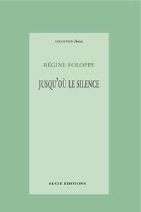 Régine Foloppe - Jusqu'où le silence.