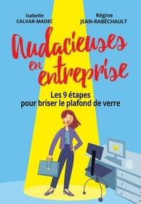 Régine Jean-Rabéchault et Isabelle Calvar-Madec - Audacieuses en entreprise - Les 9 étapes pour briser le plafond de verre.