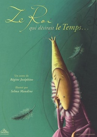 Régine Joséphine et Selma Mandine - Le Roi qui désirait le Temps....