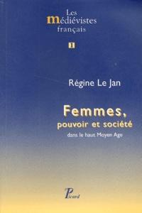 Régine Le Jan - Femmes, pouvoir et société dans le haut Moyen Age.