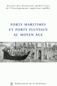 Régine Le Jan et Jacques Rossiaud - Ports maritimes et ports fluviaux au Moyen Age.