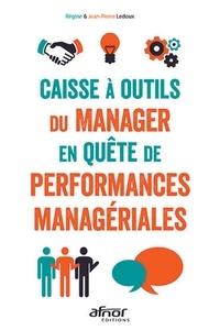 Régine Ledoux et Jean-Pierre Ledoux - Caisse à outils du manager en quête de performances managériales.