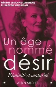 Régine Lemoine-Darthois et Elisabeth Weissman - Un âge nommé désir - Féminité et maturité.