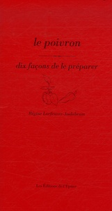 Régine Lorfeuvre-Audabram - Le poivron - Dix façons de le préparer.