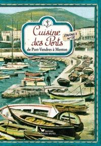 Régine Lorfeuvre - Cuisine des Ports - Carnets n°4 : De Port-Vendres à Menton.