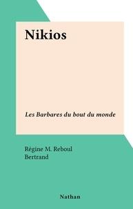 Régine M. Reboul et  Bertrand - Nikios - Les Barbares du bout du monde.