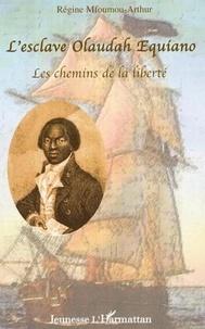 Régine Mfoumou-Arthur - L'esclave Olaudah Equiano - Les chemins de la liberté.