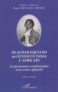 Régine Mfoumou-Arthur - Olaudah Equiano ou Gustavus Vassa l'Africain : la passionnante autobiographie d'un esclave affranchi..