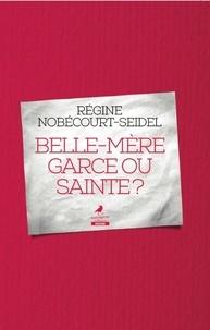 Régine Nobecourt-Seidel - Belle-mère garce ou sainte ?.