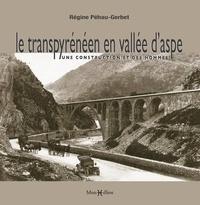 Régine Péhau-Gerbet - Le transpyrénéen en vallée d'Aspe - Une construction et des hommes.