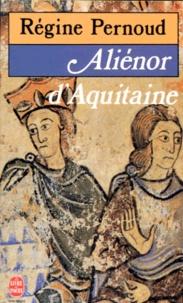 Régine Pernoud - Aliénor d'Aquitaine.