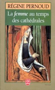 Régine Pernoud - La Femme au temps des cathédrales.