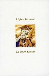 Régine Pernoud et Régine Pernoud - La Reine Blanche.