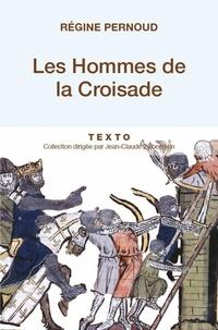 Régine Pernoud - Les Hommes de la Croisade.