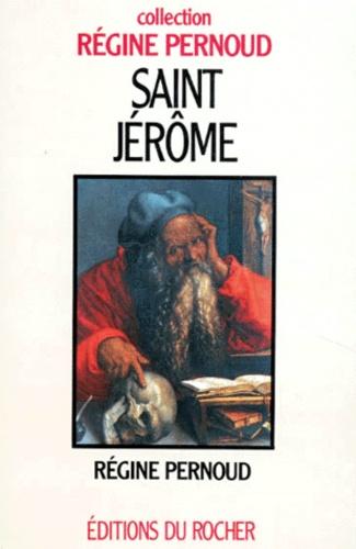 Régine Pernoud - Saint Jérôme. - Père de la Bible.