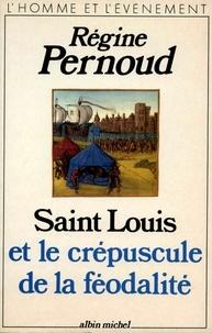 Régine Pernoud - Saint Louis et le crépuscule de la féodalité.