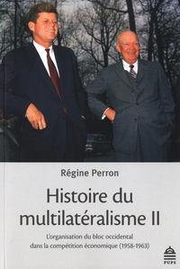 Régine Perron - Histoire du multilatéralisme - Tome 2, L'organisation du bloc occidental dans la compétition économique 1958-1963.