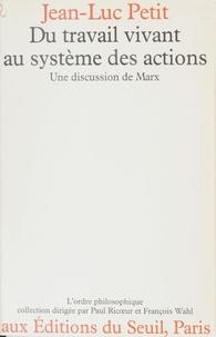 Regine Petit - Du travail vivant au système des actions - Une discussion de Marx.