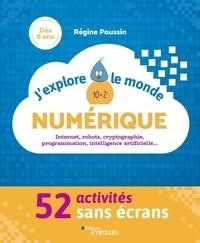 Régine Poussin - J'explore le monde numérique - Internet, robots, cryptographie, programmation, intelligence artificielle... 52 activités sans écran.