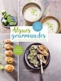 Régine Quéva et Catherine Le Joncour - Algues gourmandes - Les vertus de la mer sont dans l'assiette !.