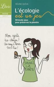 Régine Quéva - L'écologie est un jeu - 50 écolo-jeux pour préserver la planète.