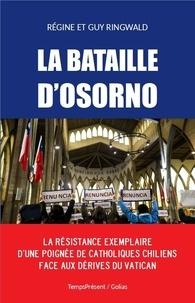 Régine Ringwald et Guy Ringwald - La bataille d'Osorno - La résistance exemplaire d'une poignée de catholiques chiliens face aux dérives du Vatican.