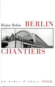 Régine Robin - Berlin chantiers.