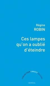 Régine Robin - Ces lampes qu'on a oublié d'éteindre.
